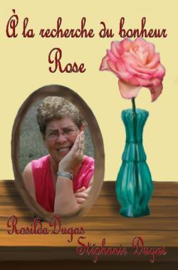 À la recherche du bonheur : Rose par Dugas