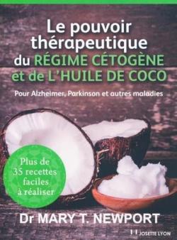 Le pouvoir thérapeutique du régime cétogène et de l\'huille de coco par Mary T. Newport