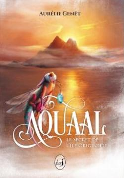 Aquaal, tome 1 : Le secret de l'île originelle par Genêt