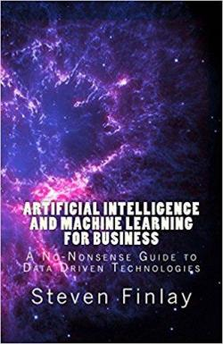 Artificial Intelligence and Machine Learning for Business par Steven Finlay