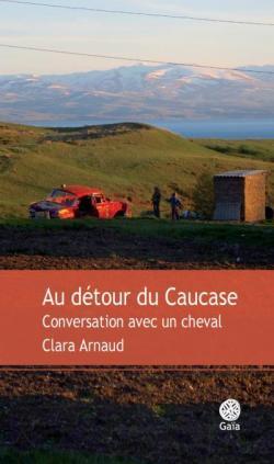 Au détour du Caucase : Conversations avec un cheval par Arnaud