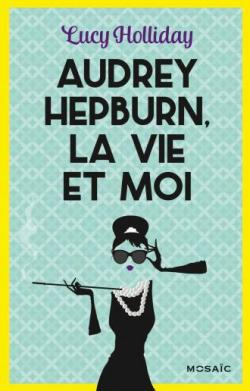 Audrey Hepburn, Une Vie
