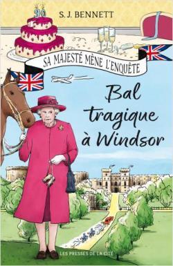 Sa Majesté mène l\'enquête : Bal tragique à Windsor par S. J. Bennett