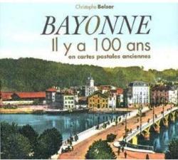 Bayonne il y a 100 ans en cartes postales anciennes - Christophe Belser