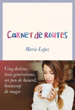 17ea79011c1f67 Carnet de Routes - Marie Lopez - Babelio