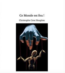 Ce monde est fou ! par Christophe Cros Houplon
