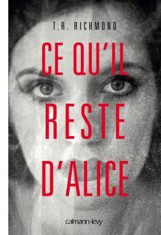 Ce qu'il reste d'Alice par T. R. Richmond