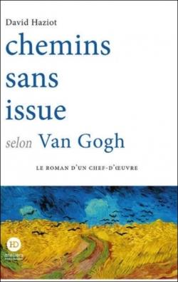 Chemins sans issue selon Van Gogh par David Haziot