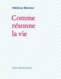 Comme résonne la vie par Hélène Dorion