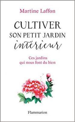 Cultiver son petit jardin intérieur - Martine Laffon - Babelio