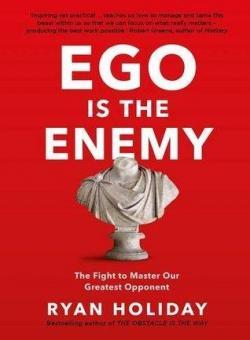 Ego is the ennemy par Ryan Holiday