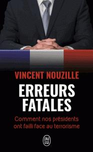 Erreurs fatales : Comment nos présidents ont failli face au terrorisme par Vincent Nouzille