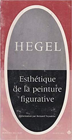Esthetique de la peinture figurative - Georg Wilhelm Friedrich Hegel