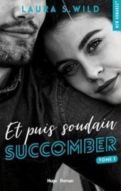 Et puis soudain, tome 1 : Succomber par Wild