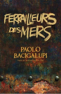 Ferrailleurs des mers - Paolo Bacigalupi