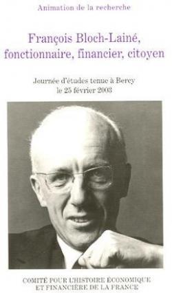 François Bloch-Lainé, fonctionnaire, financier, citoyen par Michel Margairaz