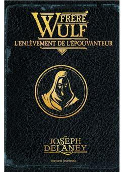 Frère Wulf, tome 1 : L'enlèvement de l'Épouvanteur par Delaney