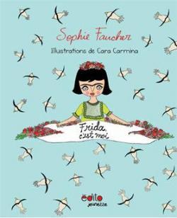Frida c\'est moi par Sophie Faucher