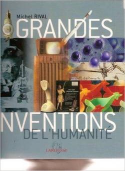 Grandes inventions de l\'humanité par Michel Rival
