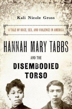 Hannah Mary Tabbs and the Disembodied Torso par Kali Nicole Gross