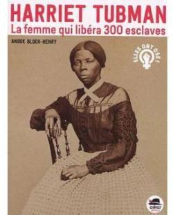 Harriet Tubman La femme qui libéra 300 escalves par Bloch-Henry
