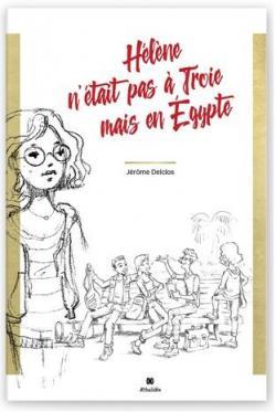 Hélène n\'était pas à Troie mais en Egypte par Jérôme Delclos