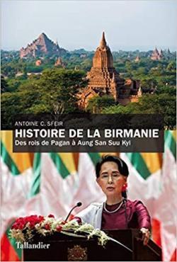 Histoire de la Birmanie : Des rois de Pagan à Aung San Suu Kyi par Antoine Charif Sfeir