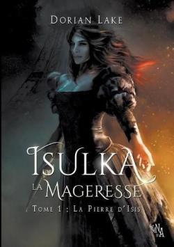 Isulka la Mageresse, tome 1 : La Pierre d\'Isis par Dorian Lake