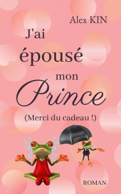 J'ai épousé mon prince (Merci du cadeau !) par Kin