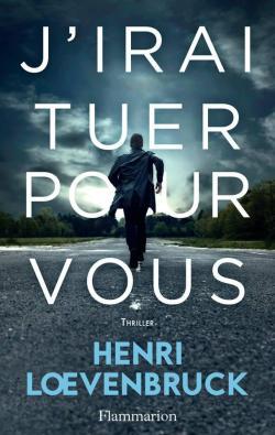 J'ai tuer pour vous - Henri Loevenbruck - Editions Flammarion