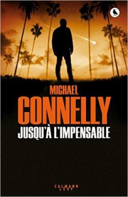 Jusqu'à l'impensable par Michael Connelly