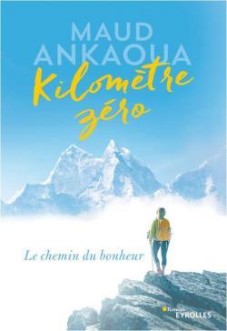 Kilomètre zéro : Le chemin du bonheur par Ankaoua