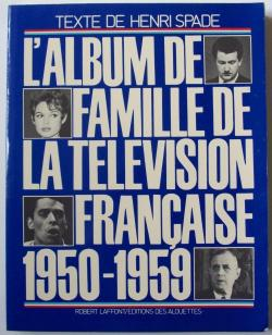 L'ALBUM FAMILLE DE LA TELEVISION FRANCAISE 1950-1959 - Henri Spade