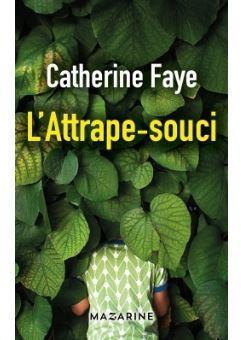 L\'Attrape-souci par Catherine Faye