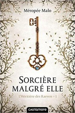 L'Héritière des Raeven, tome 1 : Sorcière malgré elle par Malo