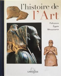 L\'Histoire de l\'Art - Tome 1 - Préhistoire, Égypte, Mésopotamie par  Collectif