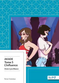 Akade, tome 5 : L'Influence par Anne-Lyse Blasco