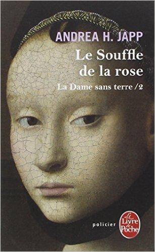 La Dame sans terre, Tome 2 : Le Souffle de la rose par Andrea H. Japp