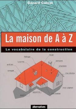 La Maison de A à Z par Gérard Calvat