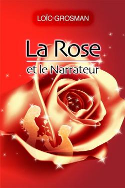 La Rose et le Narrateur par Loïc Grosman