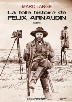 La folle histoire de Félix Arnaudin par Large
