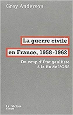 La guerre civile en France, 1958-1962 par Grey Anderson