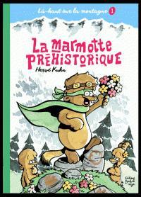 Là-haut sur la montagne, tome 1 : La marmotte préhistorique par Hervé Kuhn