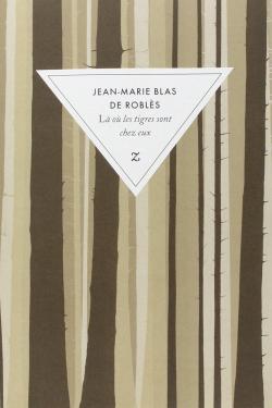 Là où les tigres sont chez eux par Jean-Marie Blas de Roblès