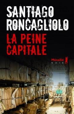 Santiago Roncagliolo - La peine capitale