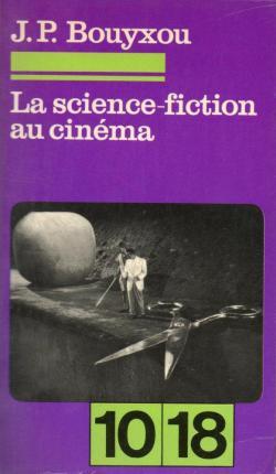 La science-fiction au cinéma - Jean-Pierre Bouyxou