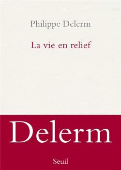 La vie en relief par Philippe Delerm