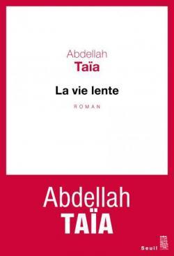 Abdellah Taia - La vie lente