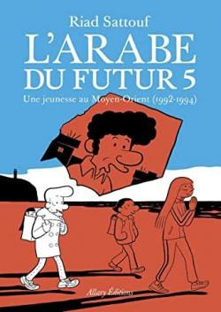 l' Arabe du futur (5) : L'Arabe du futur Vol.5 : une jeunesse au Moyen-Orient (1992-1994)