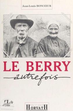 Le Berry autrefois par Jean-Louis Boncoeur